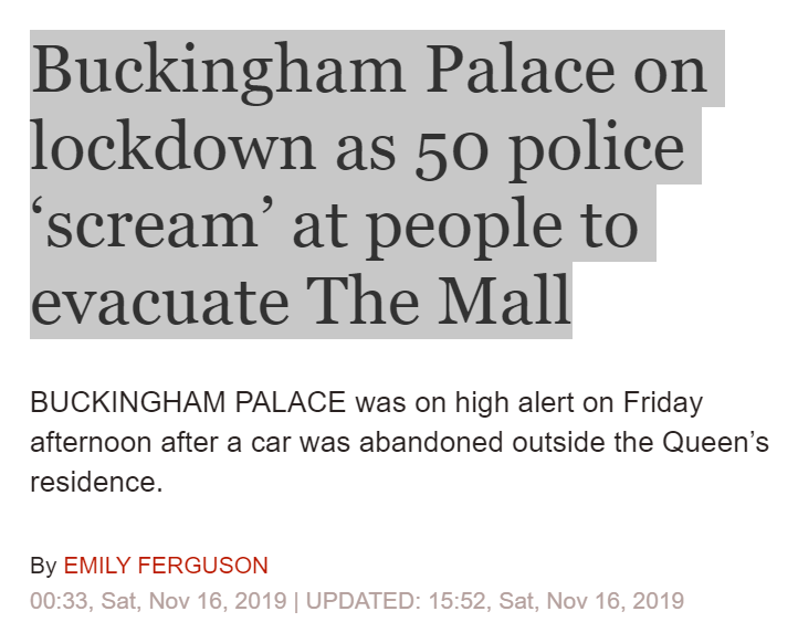 Buckingham Palace on lockdown as 50 police 'scream' at people to evacuate The Mall BUCKINGHAM PALACE was on high alert on Friday afternoon after a car was abandoned outside the Queen's residence. Prince Andrew