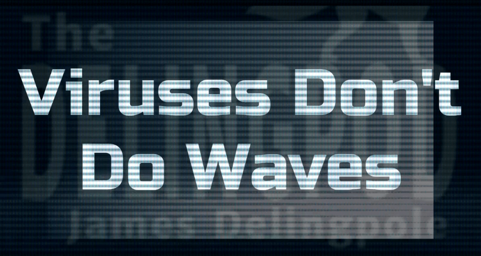 Viruses Don't Do Waves