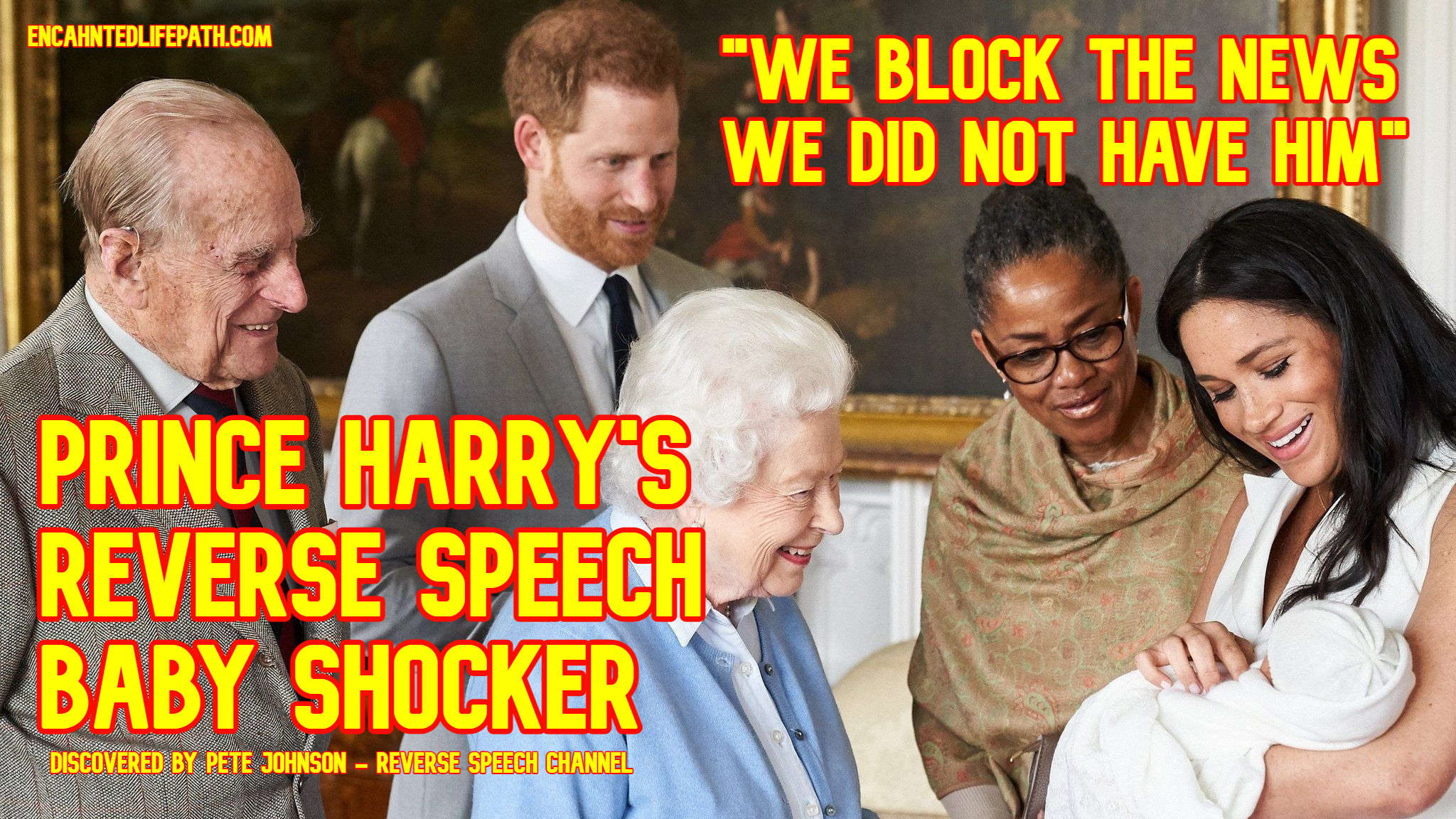 Prince Harry's Reverse Speech - Fake Royal Baby Archie Harrison - See More From Pete Johnson On Enchanted LifePath Website